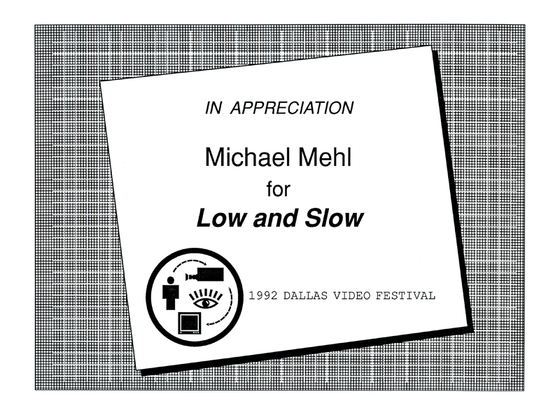 1992_Michael-Mehl_Low-&-Slow_Dallas-Video-Festival
